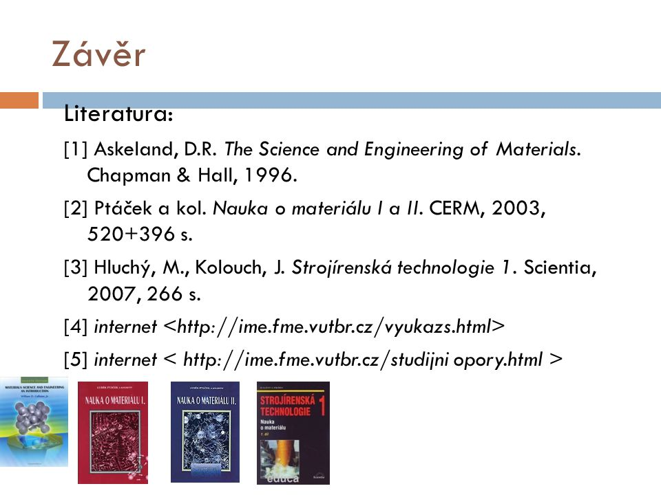 Závěr Literatura: [1] Askeland, D.R. The Science and Engineering of Materials. Chapman & Hall, 1996.